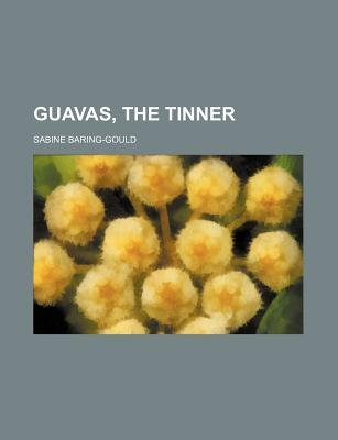 Guavas, the Tinner (Paperback): Sabine Baring-Gould