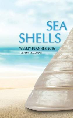 Sea Shells Weekly Planner 2016 - 16 Month Calendar (Paperback): Jack Smith