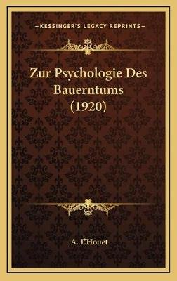 Zur Psychologie Des Bauerntums (1920) (German, Hardcover): A. L'Houet