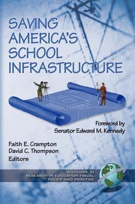 Saving America's School Infrastructure - A Volume in Research in Education Fiscal Policy and Practice. Local, National,...