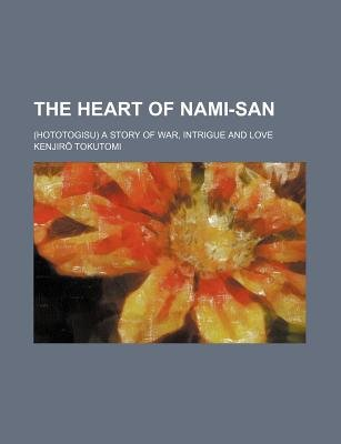 The Heart of Nami-San; (Hototogisu) a Story of War, Intrigue and Love (Paperback): Anonymous, Kenjir Tokutomi