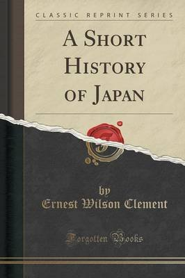 A Short History of Japan (Classic Reprint) (Paperback): Ernest Wilson Clement