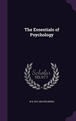 The Essentials of Psychology (Hardcover): W. B. 1872-1960 Pillsburg