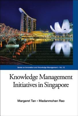 Knowledge Management Initiatives in Singapore (Electronic book text): Margaret Tan, Madanmohan Rao