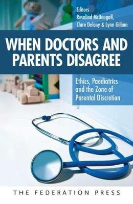 When Doctors and Parents Disagree - Ethics, Paediatrics and the Zone of Parental Discretion (Paperback): Rosalind McDougall,...