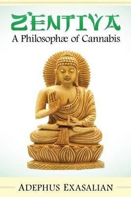 Zentiva a Philosophae of Cannabis (Paperback): Adephus Exasalian