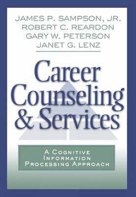 Career Counseling and Services - A Cognitive Information Processing Approach (Paperback): Robert C. Reardon, James P Sampson,...