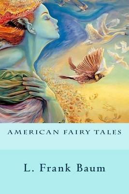 American Fairy Tales (Paperback): L. Frank Baum