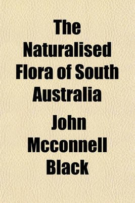 The Naturalised Flora of South Australia (Paperback): John McConnell Black