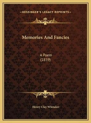 Memories and Fancies - A Poem (1859) (Hardcover): Henry Clay Whitaker