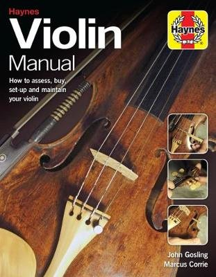 Violin Manual - How to assess, buy, set-up and maintain your violin (Paperback): John Gosling, Marcus Corrie