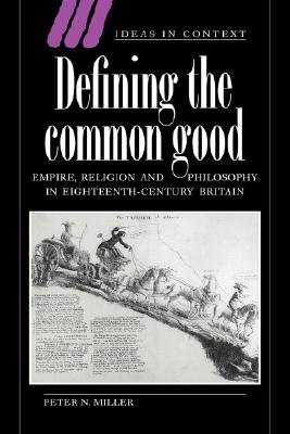 Defining the Common Good - Empire, Religion and Philosophy in Eighteenth-Century Britain (Hardcover): Peter N. Miller