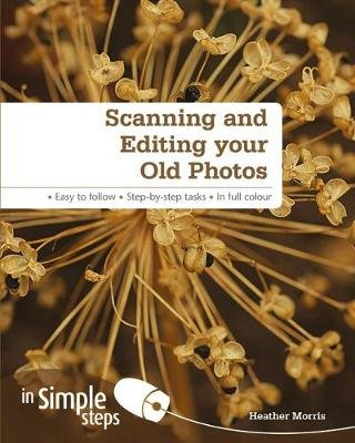 Scanning & Editing your Old Photos in Simple Steps (Paperback): Heather Morris