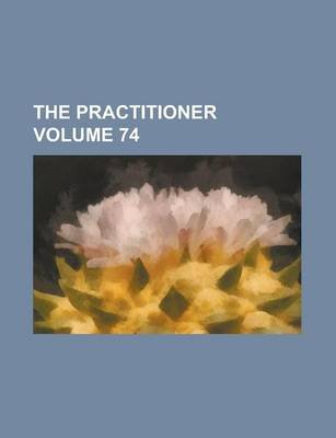 The Practitioner Volume 74 (Paperback): Anonymous