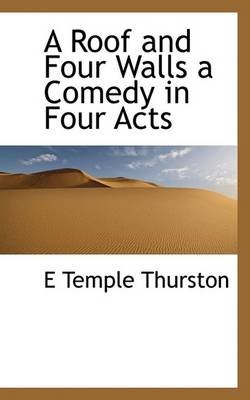A Roof and Four Walls a Comedy in Four Acts (Paperback): Thurston