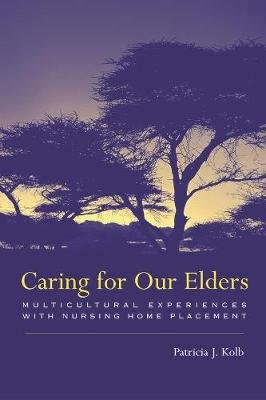 Caring For Our Elders - Multicultural Experiences With Nursing Home Placement (Paperback, New): Patricia Kolb