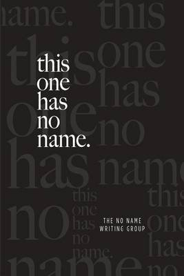 This One Has No Name. (Paperback): The No Name Writing Group