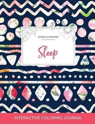Adult Coloring Journal - Sleep (Nature Illustrations, Tribal Floral) (Paperback): Courtney Wegner