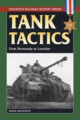 Tank Tactics - From Normandy to Lorraine (Paperback): Roman Jarymowycz