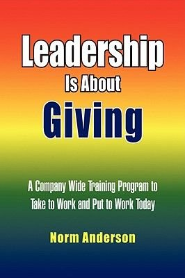 Leadership Is about Giving (Hardcover): Norm Anderson