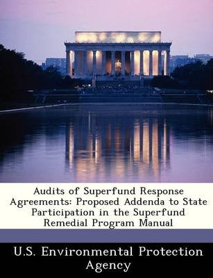 Audits of Superfund Response Agreements - Proposed Addenda to State Participation in the Superfund Remedial Program Manual...