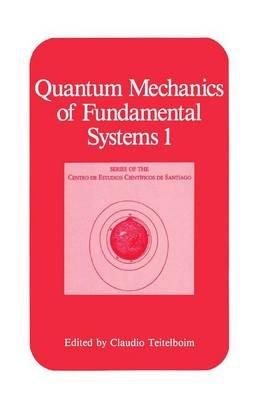 Quantum Mechanics of Fundamental Systems 1 (Hardcover, 1988 ed.): Claudio Teitelboim