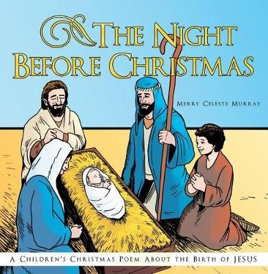 The Night Before Christmas - A Children's Christmas Poem about the Birth of Jesus (Hardcover): Merry Celeste Murray