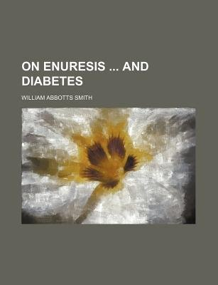 On Enuresis and Diabetes (Paperback): William Abbotts Smith