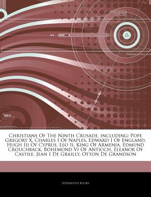 Articles on Christians of the Ninth Crusade, Including - Pope Gregory X, Charles I of Naples, Edward I of England, Hugh III of...
