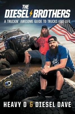 The Diesel Brothers - A Truckin' Awesome Guide to Trucks and Life (Paperback): Heavy D, Diesel Dave