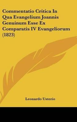 Commentatio Critica in Qua Evangelium Joannis Genuinum Esse Ex Comparatis IV Evangeliorum (1823) (English, Latin, Hardcover):...