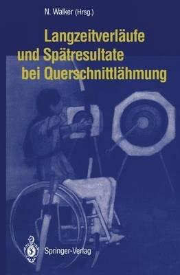 Langzeitverlaufe Und Spatresultate Bei Querschnittlahmung (German, Hardcover): Norbert Walker