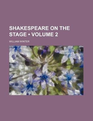 Shakespeare on the Stage (Volume 2) (Paperback): William Winter
