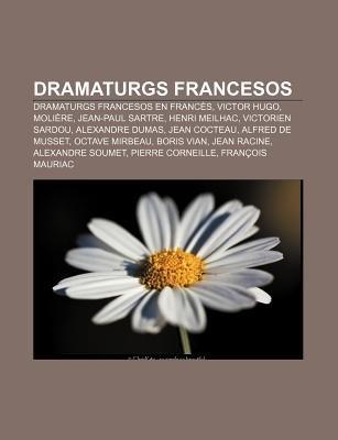 Dramaturgs Francesos - Dramaturgs Francesos En Frances, Victor Hugo, Moliere, Jean-Paul Sartre, Henri Meilhac, Victorien...