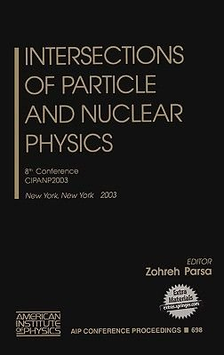 Intersections of Particle and Nuclear Physics - 8th Conference Cipanp2003 (Hardcover, 8th): Zohreh Parsa