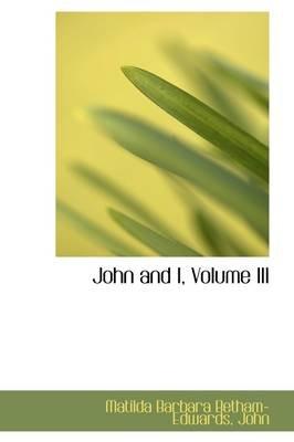 John and I, Volume III (Hardcover): John Matilda Barbara Betham- Edwards