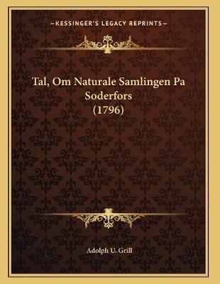 Tal, Om Naturale Samlingen Pa Soderfors (1796) (Swedish, Paperback): Adolph U Grill