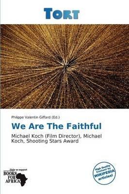 We Are the Faithful (Paperback): Philippe Valentin Giffard