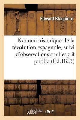 Examen Historique de La Revolution Espagnole, Suivi D'Observations Sur L'Esprit Public, La Religion - , Les Moeurs Et...