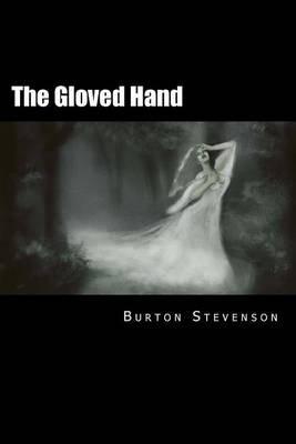 The Gloved Hand (Paperback): Burton E Stevenson