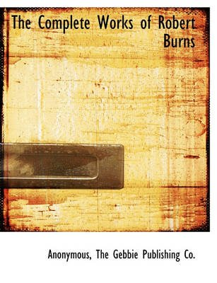 The Complete Works of Robert Burns (Hardcover): Anonymous