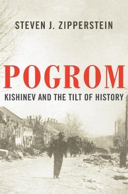 Pogrom - Kishinev and the Tilt of History (Hardcover): Steven J. Zipperstein