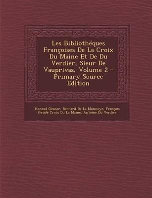 Les Bibliotheques Francoises de La Croix Du Maine Et de Du Verdier, Sieur de Vauprivas, Volume 2 (French, Paperback): Konrad...