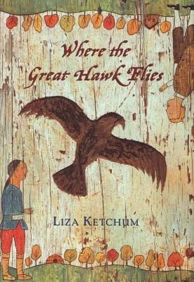 Where the Great Hawk Flies (Electronic book text): Liza Ketchum