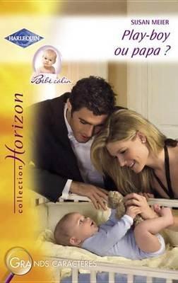 Play-Boy Ou Papa ? (Harlequin Horizon) (French, Electronic book text): Susan Meier