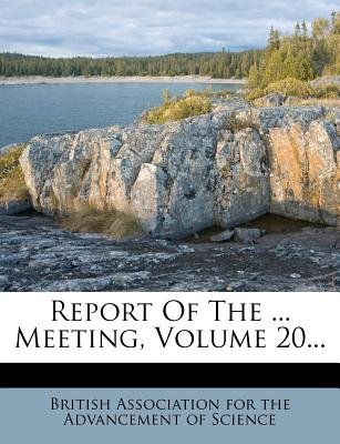 Report of the ... Meeting, Volume 20... (Paperback): British Association for the Advancement
