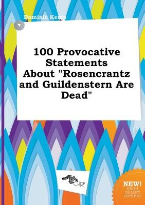 100 Provocative Statements about Rosencrantz and Guildenstern Are Dead (Paperback): Dominic Kemp