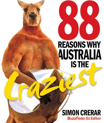 88 Reasons Why Australia is the Craziest (Paperback): Simon Crerar