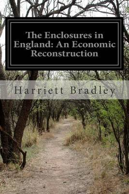 The Enclosures in England - An Economic Reconstruction (Paperback): Harriett Bradley