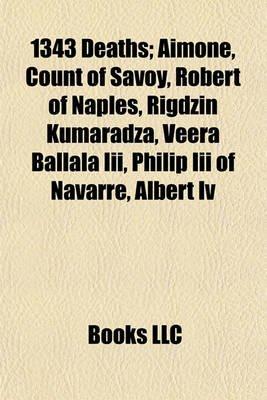 1343 Deaths - Aimone, Count of Savoy, Robert of Naples, Rigdzin Kumaradza, Veera Ballala III, Philip III of Navarre, Albert IV...